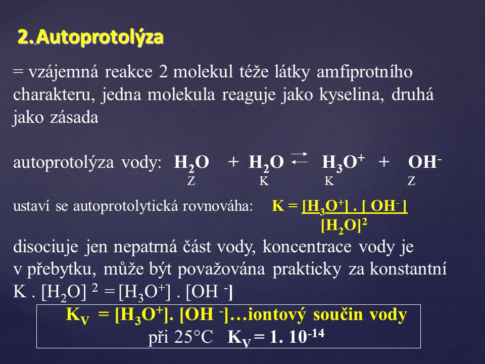 KV = [H3O+]. [OH -]…iontový součin vody